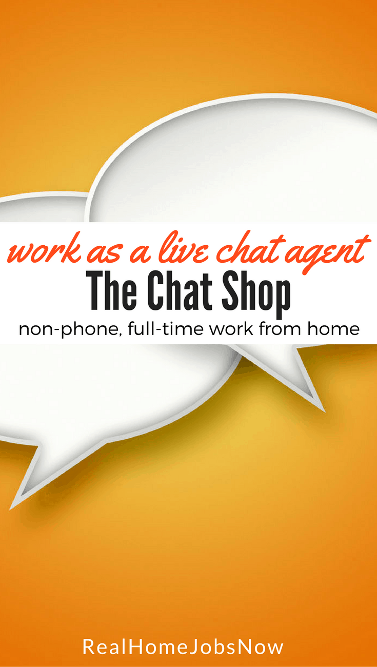 Want non-phone, full-time work? Work from home, or anywhere that you have a distraction-free work space, as a live chat agent for The Chat Shop.